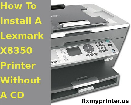 how to install a lexmark x8350 printer without a cd