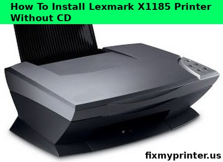 how to install lexmark x1185 printer without cd