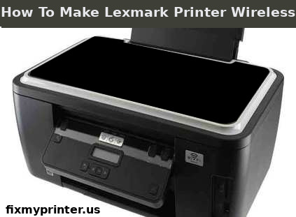 how to make lexmark printer wireless