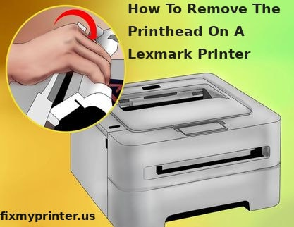 how to remove the printhead on a lexmark printer