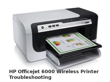 hp officejet 6000 wireless printer troubleshooting