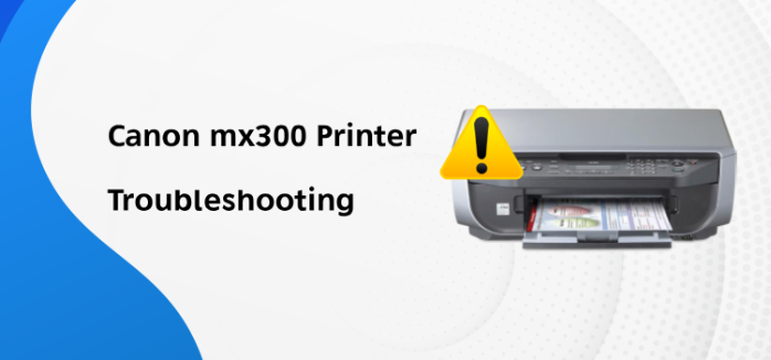 Canon Printer mx300 troubleshooting